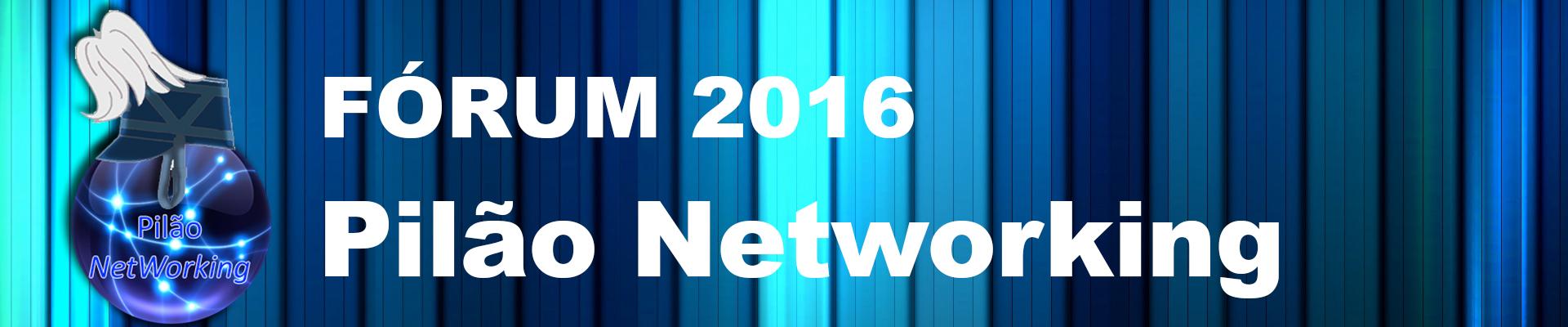 Fórum Pilão Networking 2016